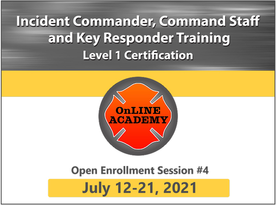 Incident Commander, Command Staff and Key Responder Training, Level 1 Certification (Session #4: July 2021)
