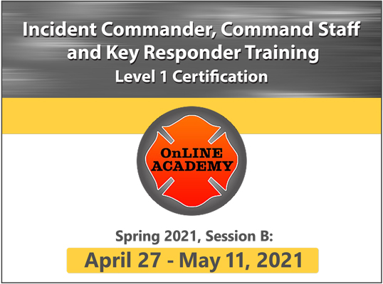 Incident Commander, Command Staff and Key Responder Training, Level 1 Certification (April-May 2021)